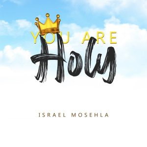Israel Mosehla – You Are Holy Mp3 Download Fakaza 2020