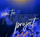 Semi Tee – Piano Wave Project Album Tracklist Zip Download mp3