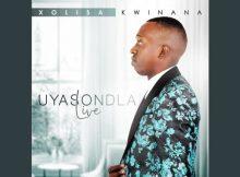 Uyasondla Asigcine Mp3 Download Fakaza By Xolisa Kwinana Song