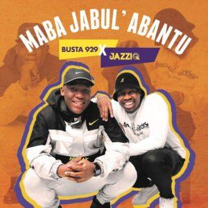 Mr JazziQ & Busta 929 Maba Jabul'abantu EP Mp3 Download Fakaza